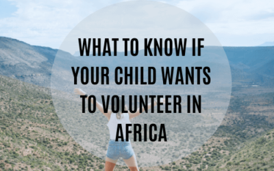 WHAT TO KNOW IF YOUR CHILD WANTS TO VOLUNTEER IN AFRICA